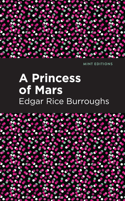 A Princess of Mars - Burroughs, Edgar Rice, and Editions, Mint (Contributions by)