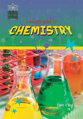 A Project Guide to Chemistry - O'Neal, Claire