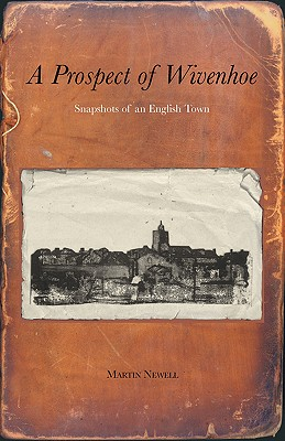 A Prospect of Wivenhoe: Recollections of an Essex Town - Newell, Martin