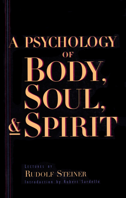 A Psychology of Body, Soul, and Spirit: Anthroposophy, Psychosophy, Pneumatosophy (Cw115) - Steiner, Rudolf, and Sardello, Robert (Introduction by)