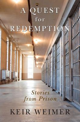 A Quest for Redemption: Stories from Prison - Weimer, Keir