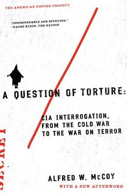 A Question of Torture: CIA Interrogation, from the Cold War to the War on Terror - McCoy, Alfred