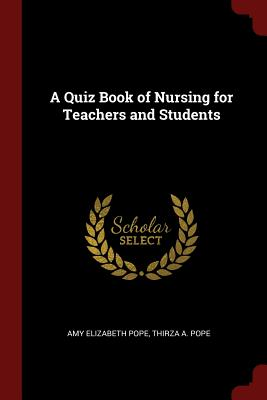 A Quiz Book of Nursing for Teachers and Students - Pope, Amy Elizabeth