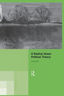 A Radical Green Political Theory - Carter, Alan