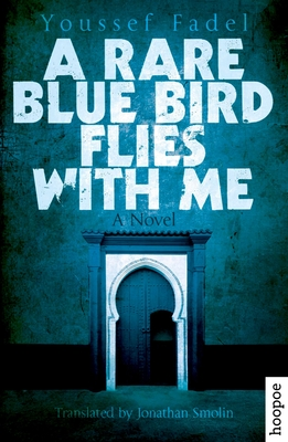 A Rare Blue Bird Flies with Me - Fadel, Youssef, and Smolin, Jonathan (Translated by)