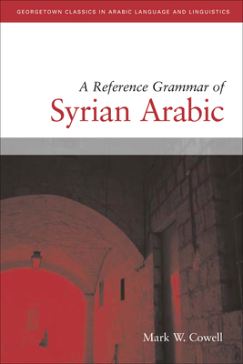 A Reference Grammar of Syrian Arabic - Cowell, Mark W, and McCarus, Ernest N (Foreword by)