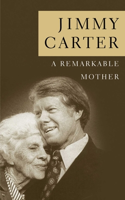 A Remarkable Mother - Carter, Jimmy, President