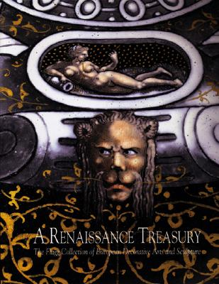 A Renaissance Treasury: The Flagg Collection of European Decorative Arts and Sculpture - Winters, Laurie
