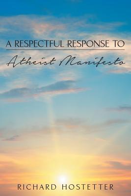 A Respectful Response to Atheist Manifesto - Hostetter, Richard
