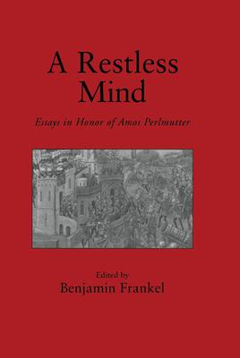 A Restless Mind: Essays in Honor of Amos Perlmutter - Frankel, Benjamin, and Frankel, Benjamin (Editor)