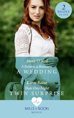 A Return, A Reunion, A Wedding / Their One-Night Twin Surprise: A Return, a Reunion, a Wedding / Their One-Night Twin Surprise - O'Neil, Annie, and Baine, Karin