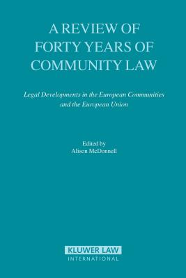 A Review of Forty Years of Community Law: Legal Developments in the European Communities and the European Union - McDonnell, Alison