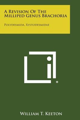 A Revision of the Milliped Genus Brachoria: Polydesmida, Xystodesmidae - Keeton, William T