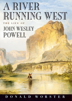 A River Running West: The Life of John Wesley Powell - Worster, Donald