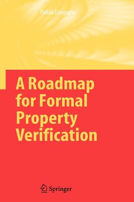 A Roadmap for Formal Property Verification - Dasgupta, Pallab