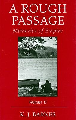 A Rough Passage, Volume II: Memories of Empire - Barnes, K J