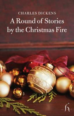 A Round of Stories by the Christmas Fire - Dickens, Charles, and Taylor, D J (Foreword by)