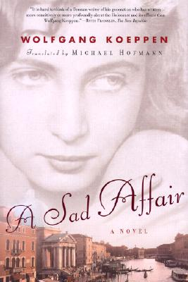 A Sad Affair - Koeppen, Wolfgang, and Hofmann, Michael (Translated by)