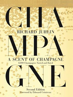A Scent of Champagne: 8,000 Champagnes Tasted and Rated - Juhlin, Richard, and Cointreau, Edouard (Foreword by)