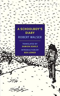 A Schoolboy's Diary: And Other Stories - Walser, Robert, and Searls, Damion (Translated by), and Lerner, Ben (Introduction by)