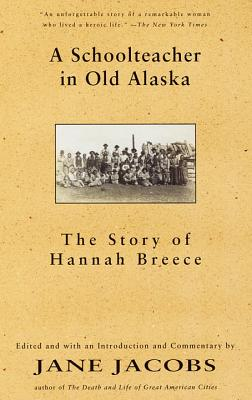 A Schoolteacher in Old Alaska: The Story of Hannah Breece - Breece, Hannah, and Jacobs, and Jacobs, Jane (Editor)