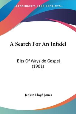 A Search for an Infidel: Bits of Wayside Gospel (1901) - Jones, Jenkin Lloyd