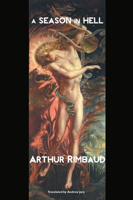 A Season in Hell - Rimbaud, Arthur, and Jary, Andrew (Translated by)