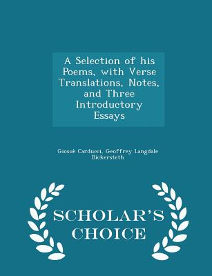 A Selection of His Poems, with Verse Translations, Notes, and Three Introductory Essays - Scholar's Choice Edition - Carducci, Giosue, and Bickersteth, Geoffrey Langdale