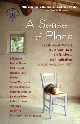 A Sense of Place: Great Travel Writers Talk about Their Craft, Lives, and Inspiration - Shapiro, Michael