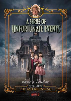 A Series of Unfortunate Events #1: The Bad Beginning Netflix Tie-In - Snicket, Lemony