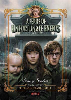 A Series of Unfortunate Events #4: The Miserable Mill Netflix Tie-In - Snicket, Lemony