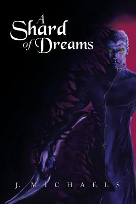 A Shard of Dreams - Michaels, J