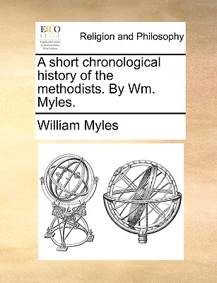 A Short Chronological History of the Methodists. by Wm. Myles. - Myles, William
