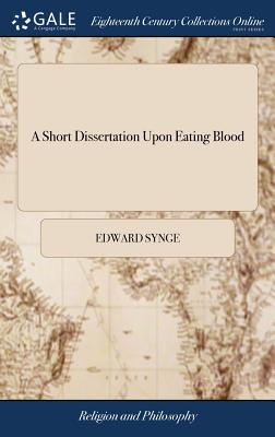 A Short Dissertation Upon Eating Blood - Synge, Edward