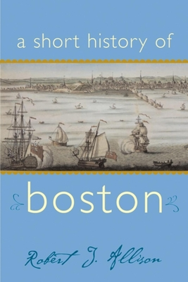 A Short History of Boston - Allison, Robert J