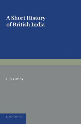 A Short History of British India - Carlos, E. S.