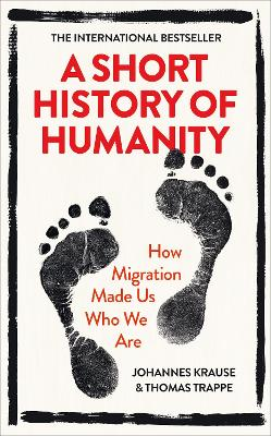 A Short History of Humanity: How Migration Made Us Who We Are - Krause, Johannes, and Trappe, Thomas