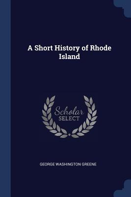 A Short History of Rhode Island - Greene, George Washington