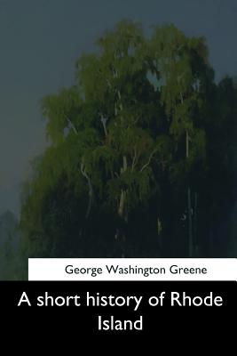 A Short History of Rhode Island - Greene, George Washington