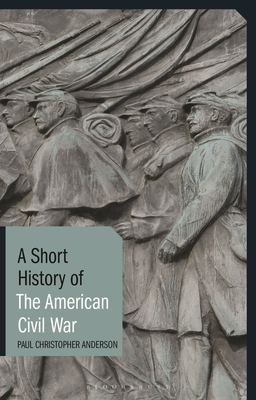 A Short History of the American Civil War - Anderson, Paul Christopher