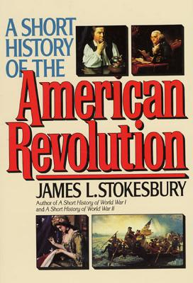 A Short History of the American Revolution - Stokesbury, James L