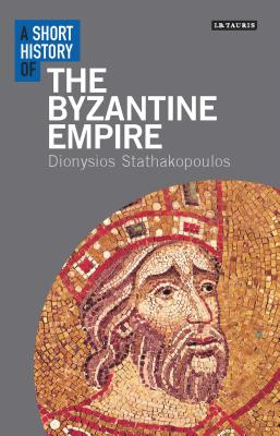 A Short History of the Byzantine Empire - Stathakopoulos, Dionysios