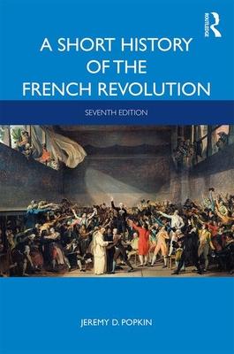 A Short History of the French Revolution - Popkin, Jeremy D.