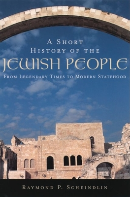 A Short History of the Jewish People: From Legendary Times to Modern Statehood - Scheindlin, Raymond P