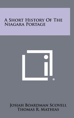 A Short History of the Niagara Portage - Scovell, Josiah Boardman, and Mathias, Thomas R (Foreword by)