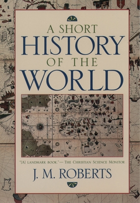 A Short History of the World - Roberts, J M, and Roberts, John M