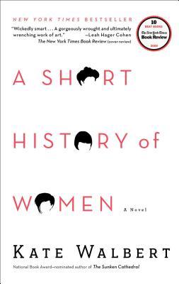 A Short History of Women - Walbert, Kate
