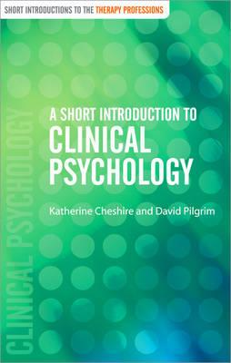 A Short Introduction to Clinical Psychology - Cheshire, Katherine, and Pilgrim, David