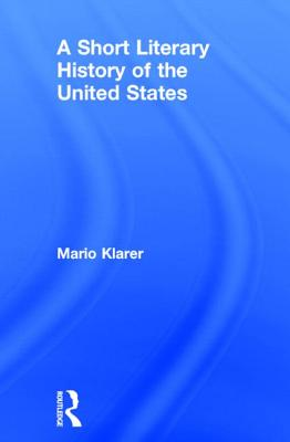 A Short Literary History of the United States - Klarer, Mario