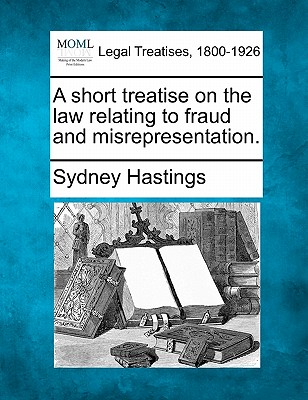 A Short Treatise on the Law Relating to Fraud and Misrepresentation. - Hastings, Sydney
